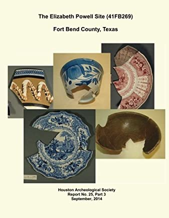 The Elizabeth Powell Site (41FB269) Fort Bend County, Texas: Houston Archeological Society Report No.25, Part 3