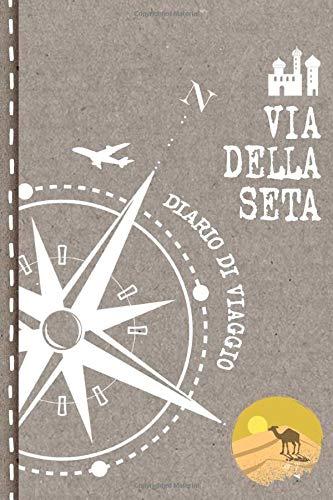 Via della Seta Diario di Viaggio: Journal dotted A5 per Scrivere Appunti, Disegnare, Ricordi, Quaderno da Disegno, Dot Grid Giornalino, Bucket List – Libro Attività per Viaggi e Vacanze Viaggiatore