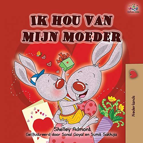 Ik hou van mijn moeder: I Love My Mom - Dutch Edition (Dutch Bedtime Collection)