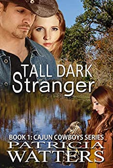 Tall Dark Stranger: Book 1: Cajun Cowboys Series by [Patricia Watters]