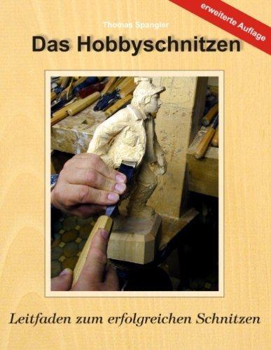 Das Hobbyschnitzen: Leitfaden zum erfolgreichen Schnitzen von Thomas Spangler (1. Oktober 2007) Taschenbuch