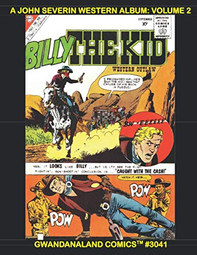 A John Severin Western Album: Volume 2: Gwandanaland Comics #3041 --- His...