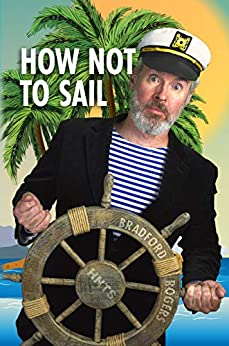 How Not To Sail: Screwing up is part of cruising. Let me show you how! by [Bradford Rogers]