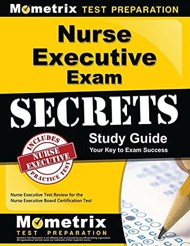 Nurse Executive Exam Secrets Study Guide Nurse Executive Test Review For The Nurse Executive Board Certification Test Mometrix Secrets Study Guides