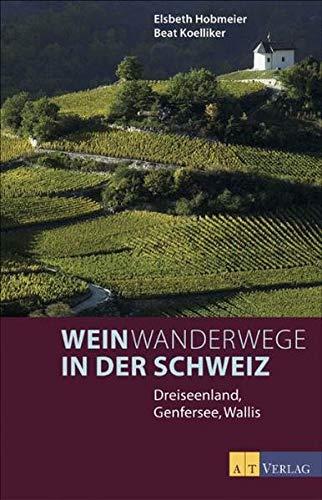 Weinwanderwege in der Schweiz: Dreiseenland, Genfersee, Wallis