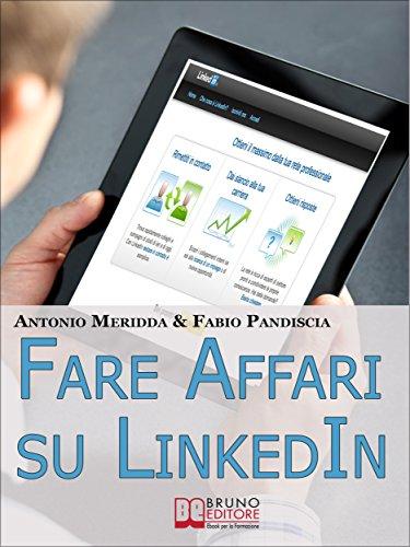 Fare Affari su LinkedIn. I Migliori Strumenti per Utilizzare LinkedIn come Canale di Vendita dei Tuoi Infoprodotti. (Ebook Italiano - Anteprima Gratis): ... dei Tuoi Infoprodotti (Italian Edition)
