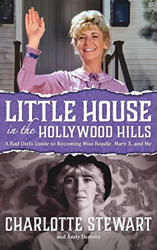 Little House in the Hollywood Hills: A Bad Girls Guide to Becoming Miss Beadle, Mary X, and Me (Hardback)
