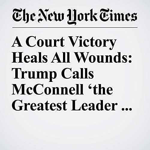 A Court Victory Heals All Wounds: Trump Calls McConnell 'the Greatest Leader in History' copertina
