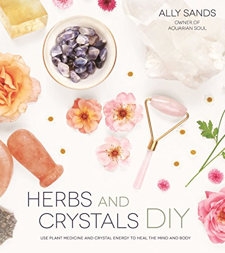 Sands, A: Herbs and Crystals DIY