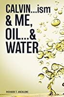 CALVIN...ism and Me, Oil... & Water