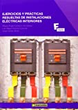Ejercicios y Prácticas Resueltas de Instalaciones Eléctricas Interiores: 1 (MARCOMBO FORMACIÓN)
