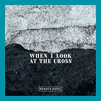 When I Look at the Cross