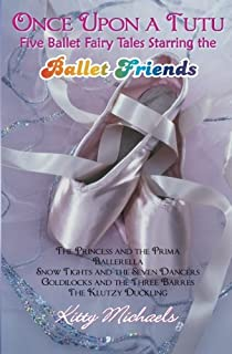 Once Upon a Tutu: Five Ballet Fairy Tales Starring the Ballet Friends: Including The Princess and the Prima, Ballerella, Snow Tights and the Seven ... and the Three Barres, and The Klutzy Duckling