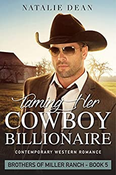 Taming Her Cowboy Billionaire: Contemporary Western Romance (Brothers of Miller Ranch Book 5) by [Natalie Dean]