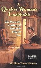 A Quaker Woman's Cookbook: The Domestic Cookery of Elizabeth Ellicott Lea