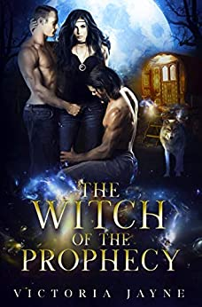 The Witch of the Prophecy: A Vampire, Witch and Wolf Shifter Paranormal Romance (The Prophecy Trilogy Book 1) by [Victoria Jayne]