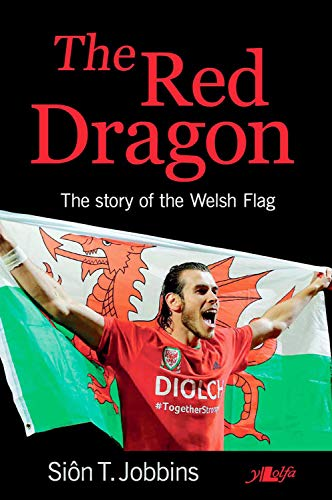The Red Dragon: The Story of the Welsh Flag