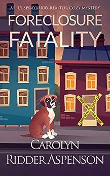 Foreclosure Fatality: A Lily Sprayberry Realtor Cozy Mystery by [Carolyn Ridder Aspenson]