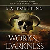 Works of Darkness: The Complete Works of E.A. Koetting, Book 2
