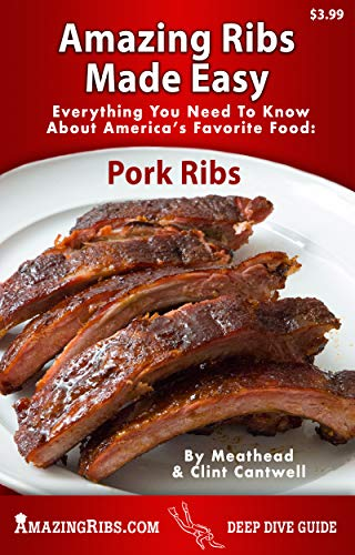 Amazing Ribs Made Easy: Everything You Need To Know About America's Favorite Food: Pork Ribs, With Great Tested Recipes And More Than 100 Photos (Deep Dive Guides Book 2)