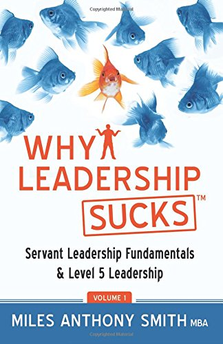 Download Why Leadership Sucks(TM): Fundamentals of Level 5 Leadership and Servant Leadership 098840530X