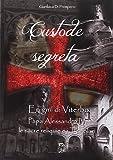 Custode segreta. Enigmi di Viterbo. Papa Alessandro IV, le sacre reliquie e i Templari