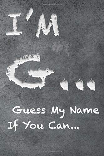 I'M G .. Guess My Name if You Can: Monogram Initial G Notebook for Her/Him, Gift for Men, Gift For Women, 6x9 inch, Lined Journal NoteBook with 120 Pages