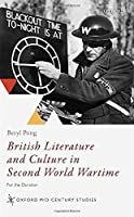British Literature and Culture in Second World Wartime: For the Duration (Oxford Mid-century Studies)