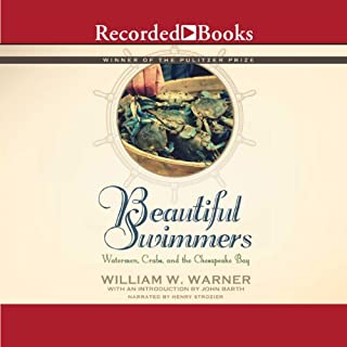 Beautiful Swimmers     Watermen, Crabs and the Chesapeake Bay              By:                                                                                                                                 William W. Warner                               Narrated by:                                                                                                                                 Henry Strozier                      Length: 11 hrs and 54 mins     31 ratings     Overall 4.5