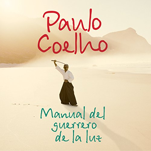 Manual del guerrero de la luz [Warrior of Light Manual] Audiobook By Paulo Coelho cover art