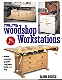 Building Woodshop Workstations (Popular Woodworking)