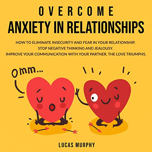 Overcome Anxiety in Relationships audiobook cover art