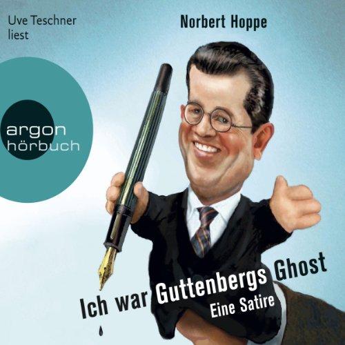 Ich war Guttenbergs Ghost     Eine Satire              Autor:                                                                                                                                 Norbert Hoppe                               Sprecher:                                                                                                                                 Uve Teschner                      Spieldauer: 3 Std. und 43 Min.     15 Bewertungen     Gesamt 3,7