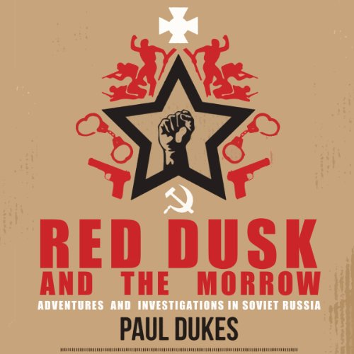 Red Dusk and the Morrow: Adventures & Investigations in Soviet Russia cover art