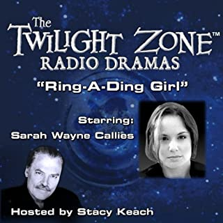 Ring-a-Ding Girl     The Twilight Zone Radio Dramas              By:                                                                                                                                 Earl Hamner                               Narrated by:                                                                                                                                 Stacy Keach,                                                                                        Sarah Wayne Callies                      Length: 38 mins     3 ratings     Overall 4.0