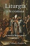 Liturgia y fe cristiana: Un manual básico para creyentes