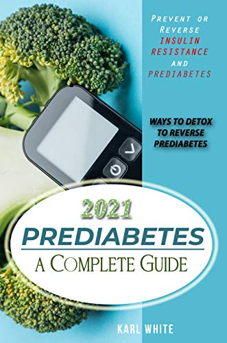 PREDIABETES a Complete Guide 2021: Prevent or Reverse Insulin Resistance and Prediabetes - WAYS TO DETOX TO REVERSE PREDIABETES (Help Yourself Heal Naturally: ... DIABETES TYPE 2 A