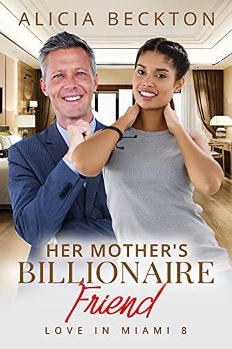 Her Mother's Billionaire Friend: BWWM, Billionaire, Older Man Younger Woman, Secrets Romance...
