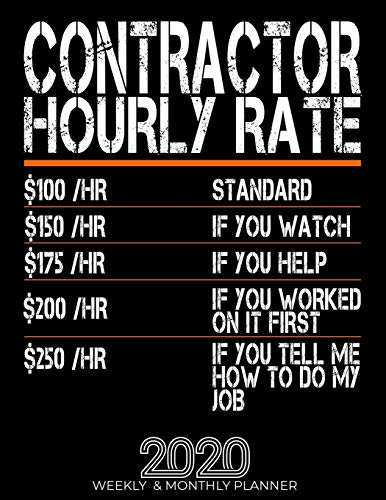 Funny Contractor Hourly Rate Gift 2020 Planner: High Performance Weekly Monthly Planner To Track Your Hourly Daily Weekly Monthly Progress.Funny Gift ... List, Trackers, Notes And Funny Weekly Report