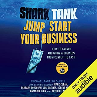 Shark Tank Jump Start Your Business     How to Launch and Grow a Business from Concept to Cash              By:                                                                                                                                 Michael Parrish DuDell,                                                                                        Mark Cuban,                                                                                        Barbara Corcoran,                   and others                          Narrated by:                                                                                                                                 Michael Parrish DuDell                      Length: 6 hrs and 5 mins     1,388 ratings     Overall 3.9