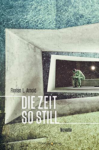 Buchseite und Rezensionen zu 'Die Zeit so still: Novelle' von Florian L. Arnold