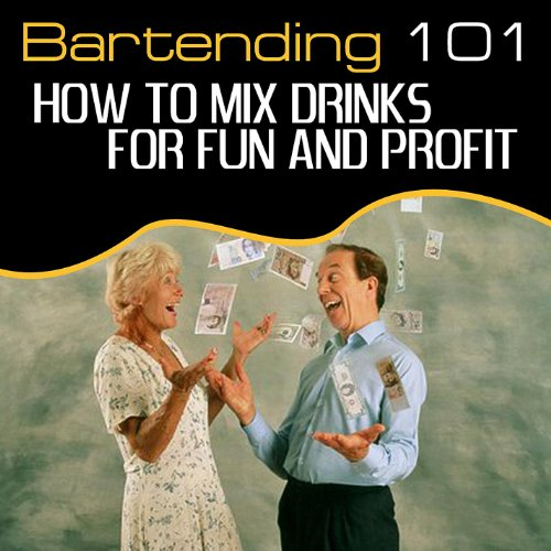 Bartending 101 - How to Mix Drinks for Fun and Profit