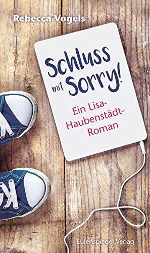 Schluss mit Sorry!: Ein Lisa-Haubenstädt-Roman