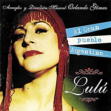 Al Gran Pueblo Argentino... Lulú