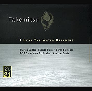 Takemitsu: I Hear The Water Dreaming; Toward The Sea I/II/III