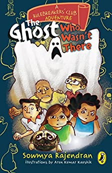 The Rulebreakers' Club: The Ghost Who Wasn't There by [Sowmya Rajendran]