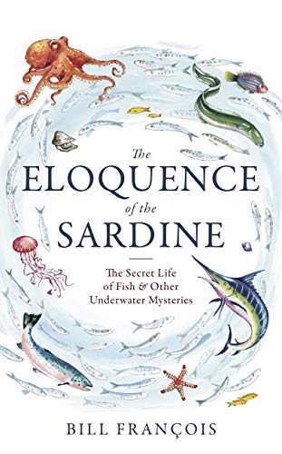 The Eloquence of the Sardine: The Secret Life of Fish & Other Underwater Mysteries (English Edition)