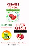 CLEANSE TO HEAL, CELERY JUICE & LIVER RESCUE (English Edition)
