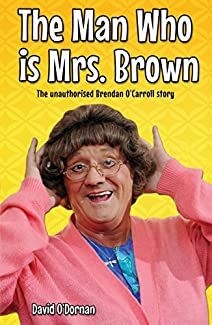 The Man Who Is Mrs. Brown - The Unauthorised Brendan O'Carroll Story