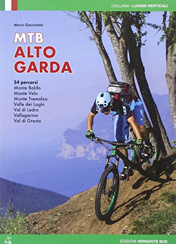 Mountain bike Alto Garda. 54 percorsi Monte Baldo, Monte Velo, Monte Tremalzo, Valle dei Laghi, Val di Ledro, Vallagarina, Val di Gresta